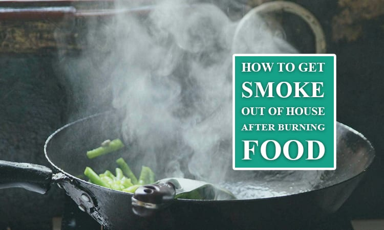 how to get smoke out of house after burning food