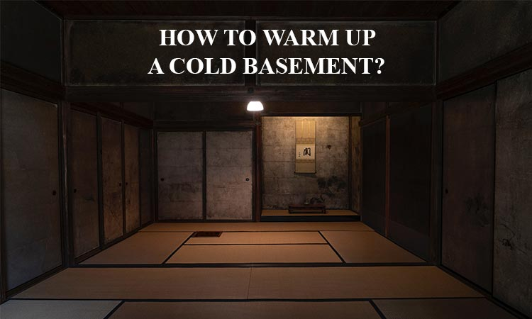 How to warm up a cold basement